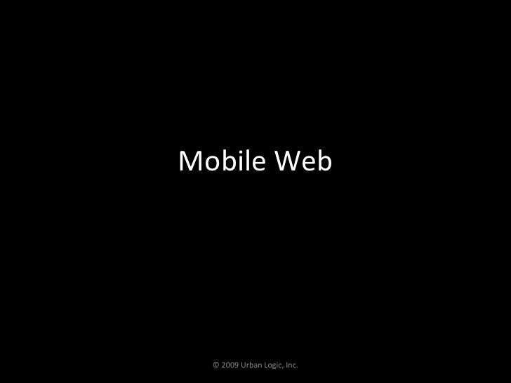Mobile Web<br />© 2009 Urban Logic, Inc.<br />