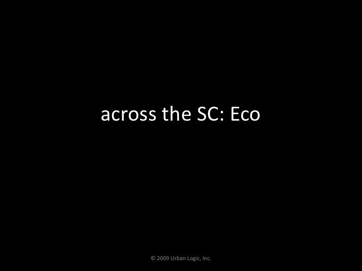 across the SC: Eco<br />© 2009 Urban Logic, Inc.<br />