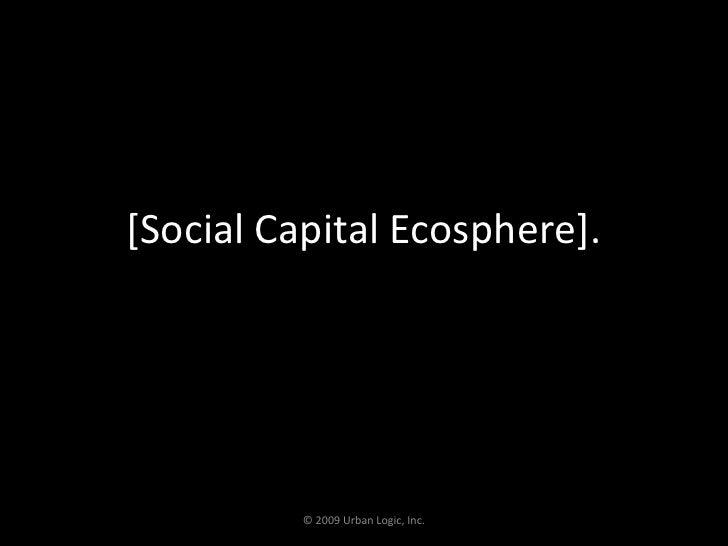 [Social Capital Ecosphere].<br />© 2009 Urban Logic, Inc.<br />