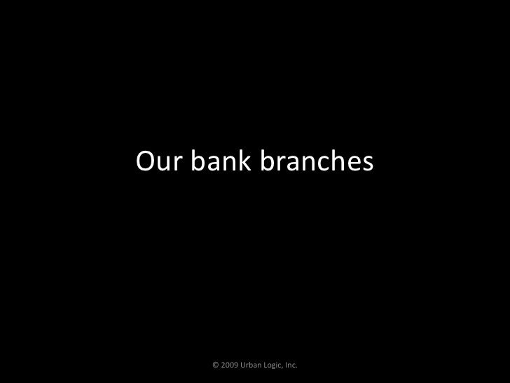 Our bank branches<br />© 2009 Urban Logic, Inc.<br />