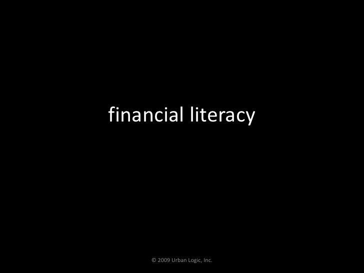 financial literacy<br />© 2009 Urban Logic, Inc.<br />