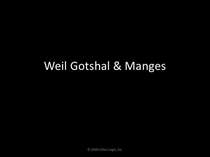 Weil Gotshal & Manges<br />© 2009 Urban Logic, Inc.<br />