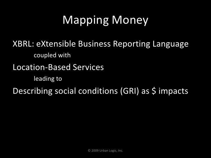 Mapping Money<br />XBRL: eXtensible Business Reporting Language<br />coupled with <br />Location-Based Services<br />leadi...