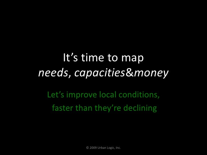 It's time to map needs, capacities & money<br />Let's improve local conditions,<br /> faster than they're declining<br />©...