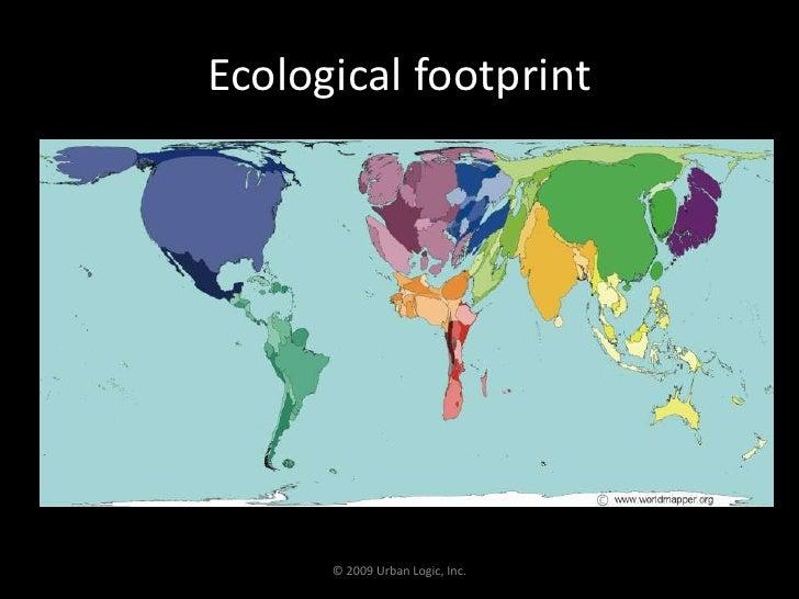 Ecological footprint<br />© 2009 Urban Logic, Inc.<br />