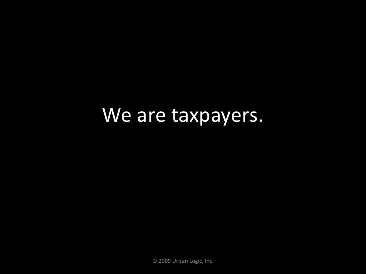 We are taxpayers.<br />© 2009 Urban Logic, Inc.<br />