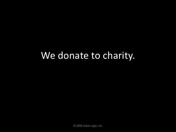We donate to charity.<br />© 2009 Urban Logic, Inc.<br />