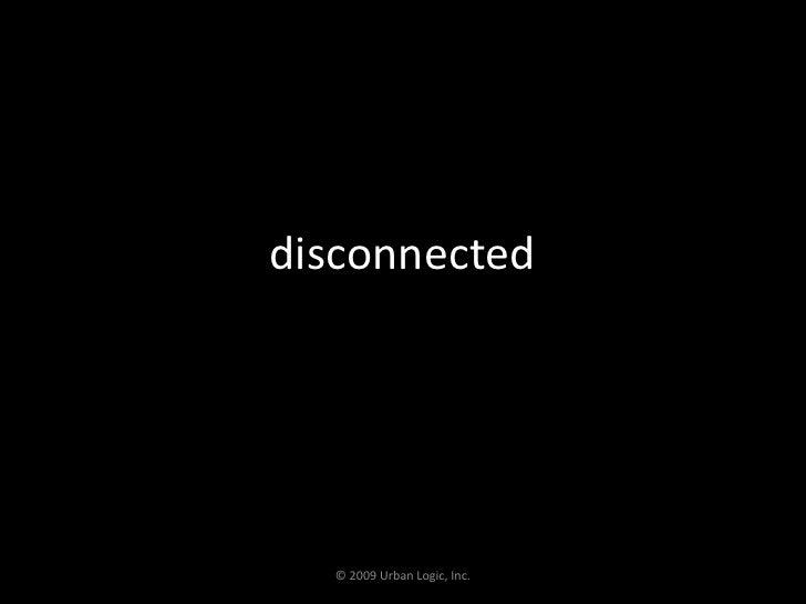 disconnected<br />© 2009 Urban Logic, Inc.<br />