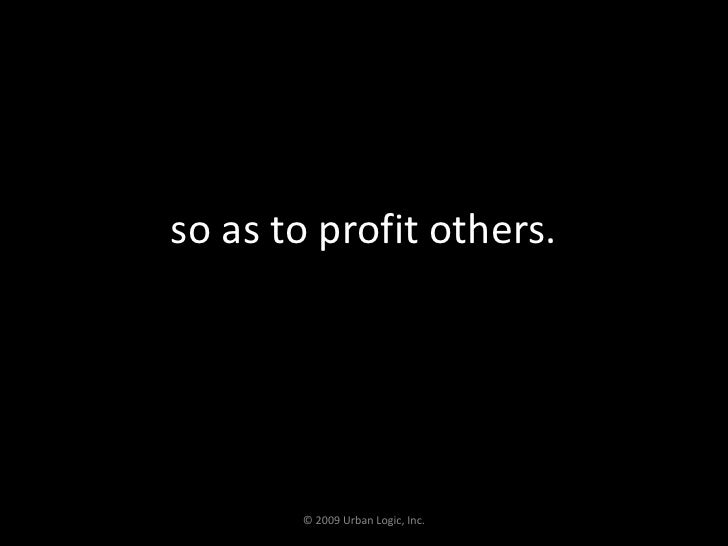 so as to profit others.<br />© 2009 Urban Logic, Inc.<br />