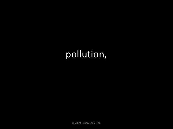 pollution,<br />© 2009 Urban Logic, Inc.<br />