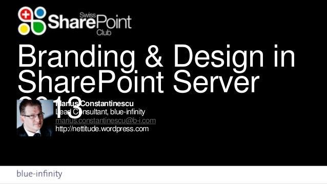 Branding & Design inSharePoint Server2013  Marius Constantinescu  Lead Consultant, blue-infinity  marius.constantinescu@b-...