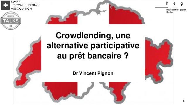 Crowdlending, une alternative participative au prêt bancaire ? Dr Vincent Pignon 1