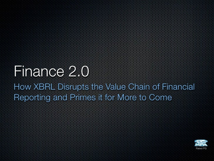 Finance 2.0 How XBRL Disrupts the Value Chain of Financial Reporting and Primes it for More to Come                       ...