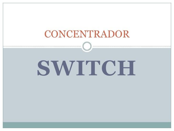 SWITCH<br />CONCENTRADOR<br />