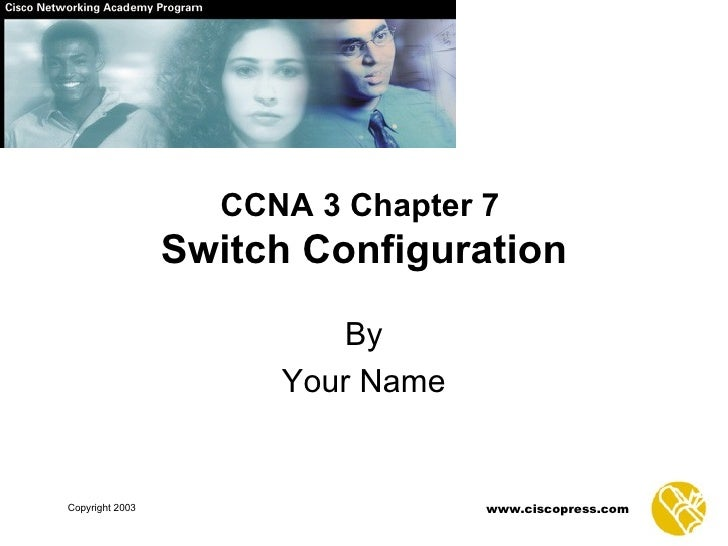 CCNA 3 Chapter 7   Switch Configuration By Your Name
