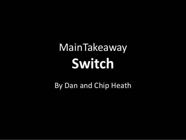 MainTakeaway    SwitchBy Dan and Chip Heath