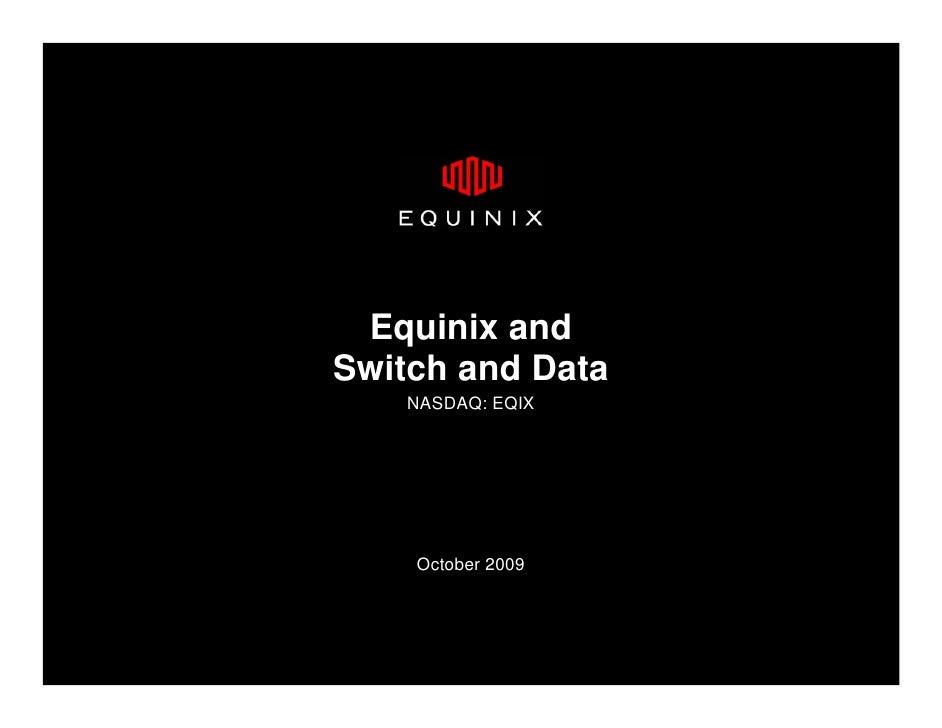 Equinix and Switch and Data     NASDAQ: EQIX         October 2009