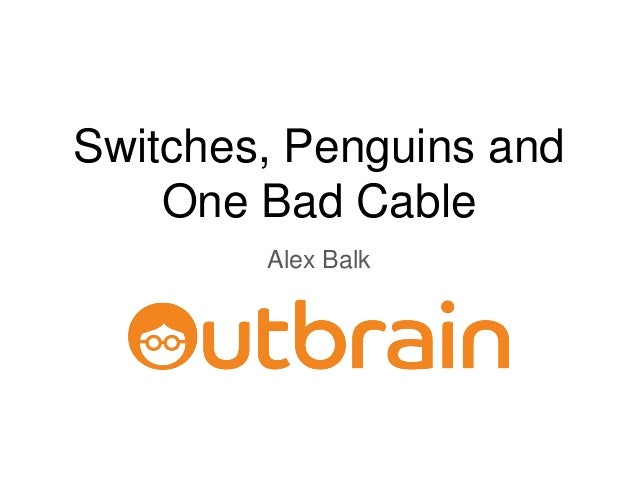 Switches, Penguins and One Bad Cable Alex Balk
