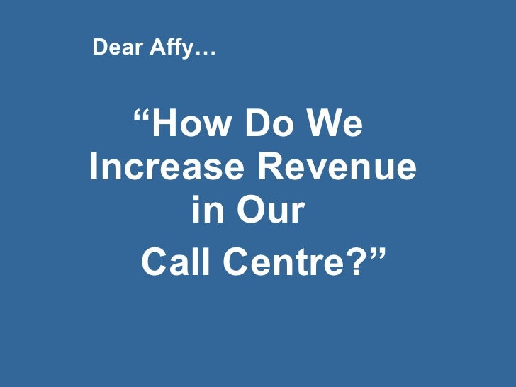 """ How Do We  Increase Revenue in Our  Call Centre?"" Dear Affy…"