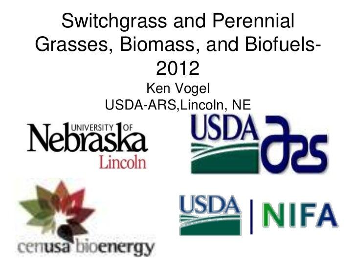 Switchgrass and PerennialGrasses, Biomass, and Biofuels-             2012            Ken Vogel       USDA-ARS,Lincoln, NE