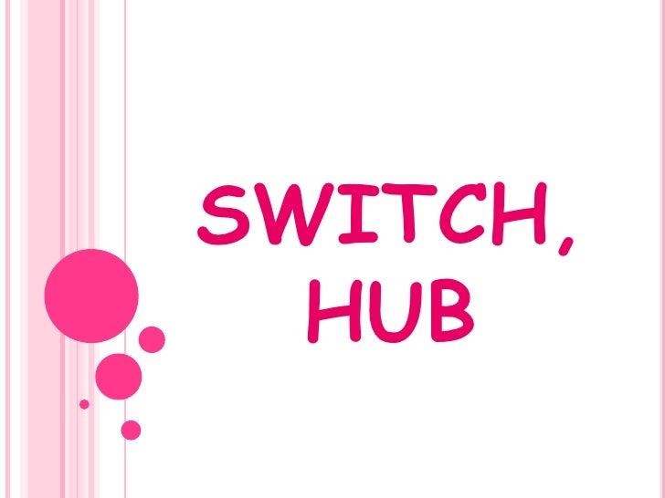 SWITCH,HUB