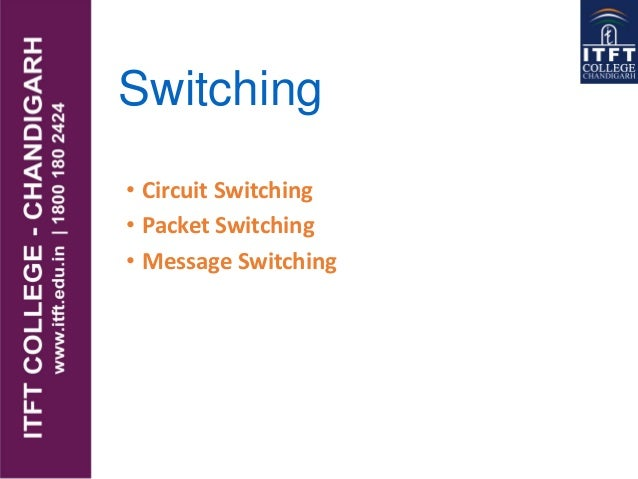 Switching • Circuit Switching • Packet Switching • Message Switching