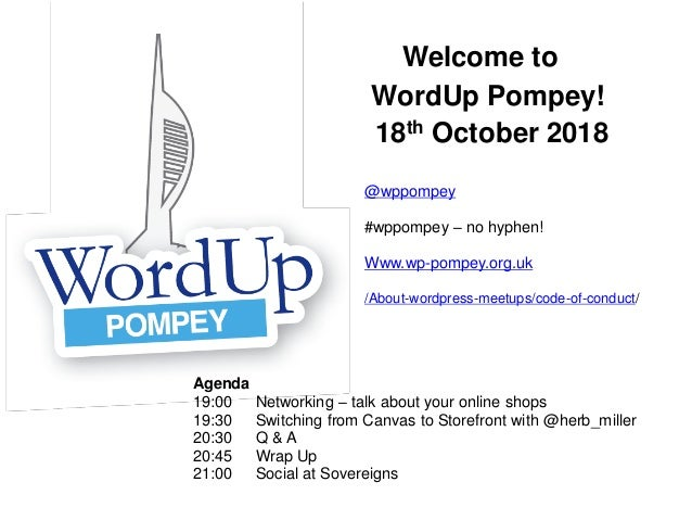 Welcome to WordUp Pompey! 18th October 2018 Agenda 19:00 Networking – talk about your online shops 19:30 Switching from Ca...