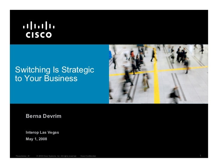 Switching Is Strategic to Your Business              Berna Devrim            Interop Las Vegas           May 1, 2008      ...