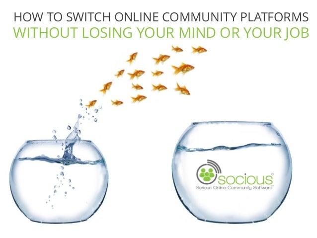 HOW TO SWITCH ONLINE COMMUNITY PLATFORMS WITHOUT LOSING YOUR MIND OR YOUR JOB