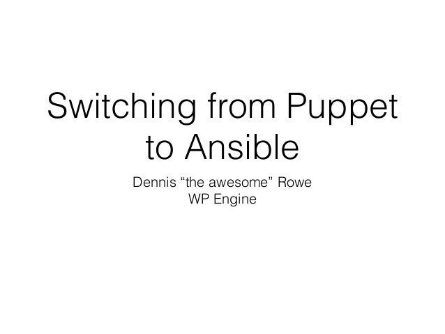 "Switching from Puppet to Ansible Dennis ""the awesome"" Rowe WP Engine"