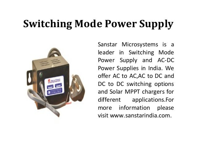 Switching Mode Power Supply Sanstar Microsystems is a leader in Switching Mode Power Supply and AC-DC Power Supplies in In...