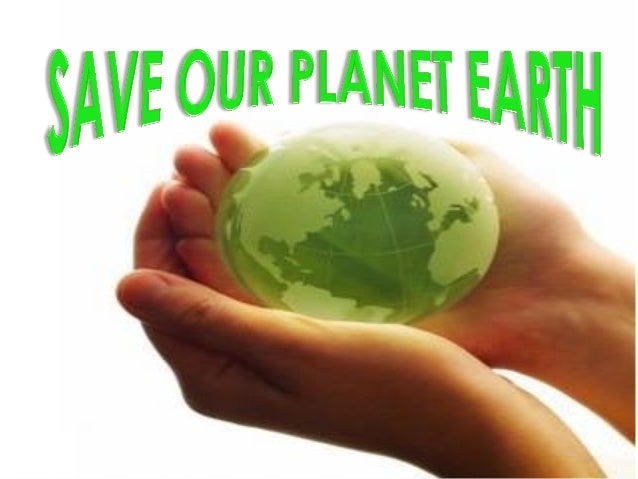 essay about save planet earth Are we aware that we are slowly destroying our planet we should think about our earth's condition day by day because our planet is in great danger.
