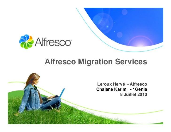 Alfresco Migration Services               Leroux Hervé - Alfresco              Chalane Karim - 1Genia                     ...