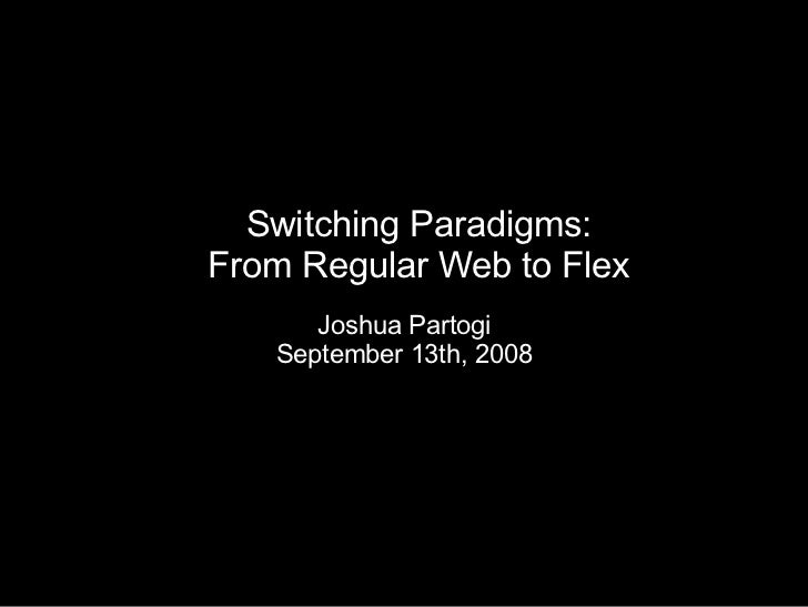 Switching Paradigms: From Regular Web to Flex Joshua Partogi September 13th, 2008