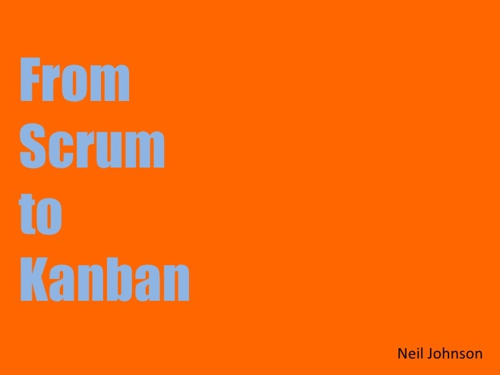 From Scrum to Kanban<br />Neil Johnson<br />
