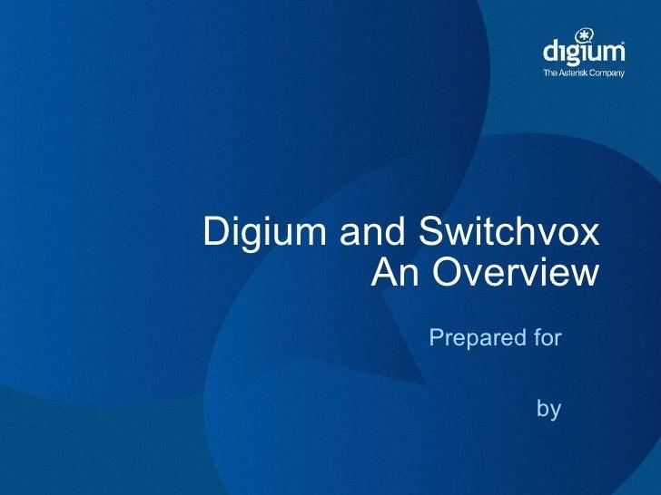 <ul><li>Prepared for </li></ul><ul><li>by </li></ul>Digium and Switchvox  An Overview