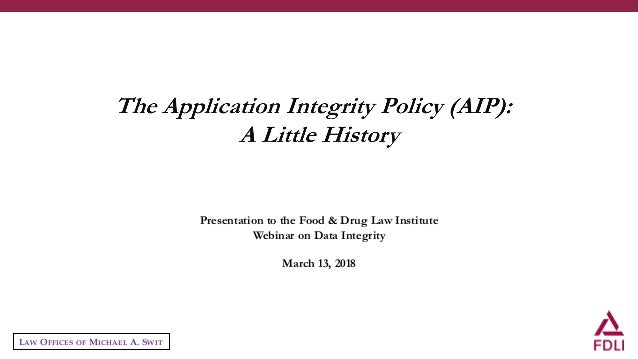 LAW OFFICES OF MICHAEL A. SWIT Presentation to the Food & Drug Law Institute Webinar on Data Integrity March 13, 2018