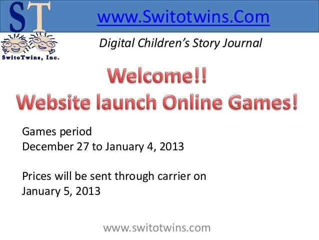 www.Switotwins.Com               Digital Children's Story JournalGames periodDecember 27 to January 4, 2013Prices will be ...