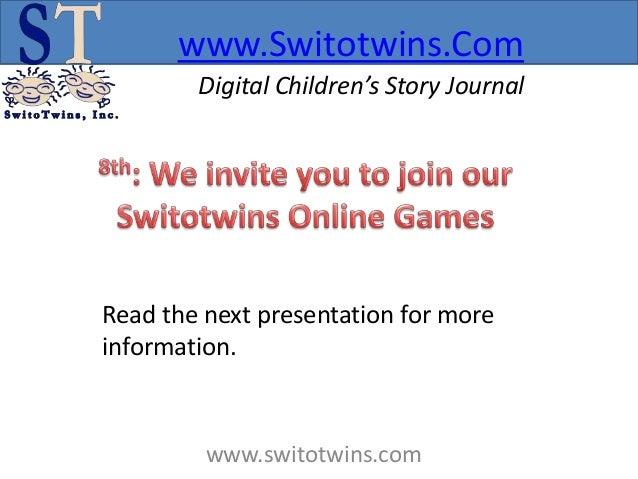www.Switotwins.Com        Digital Children's Story JournalRead the next presentation for moreinformation.         www.swit...