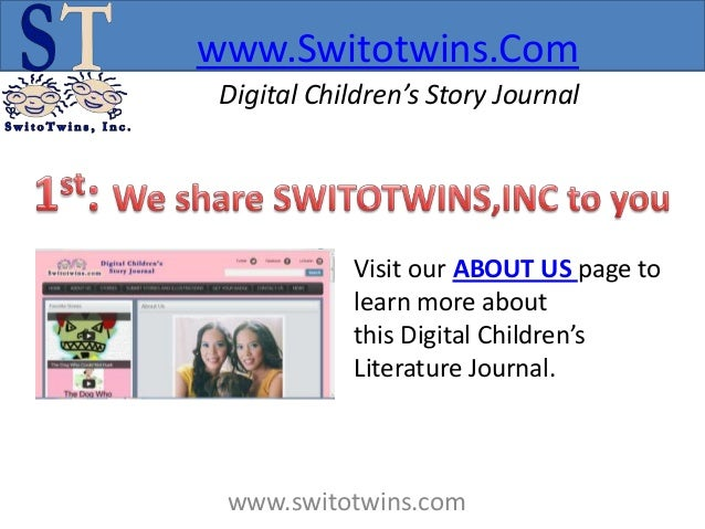 www.Switotwins.Com Digital Children's Story Journal            Visit our ABOUT US page to            learn more about     ...