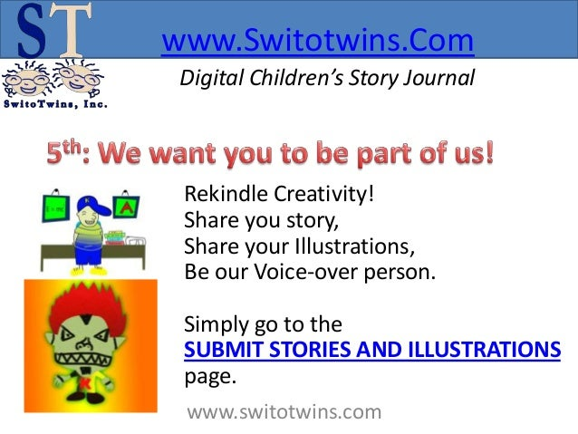 www.Switotwins.Com Digital Children's Story Journal Rekindle Creativity! Share you story, Share your Illustrations, Be our...