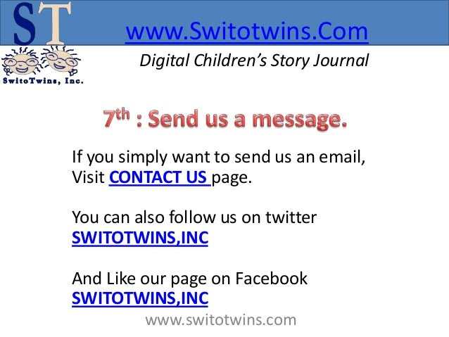 www.Switotwins.Com         Digital Children's Story JournalIf you simply want to send us an email,Visit CONTACT US page.Yo...