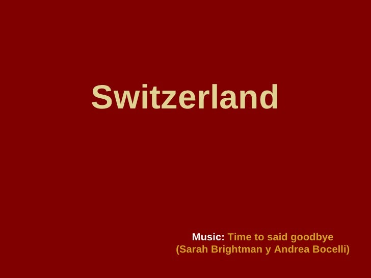 Switzerland Music:   Time to said goodbye (Sarah Brightman y Andrea Bocelli)