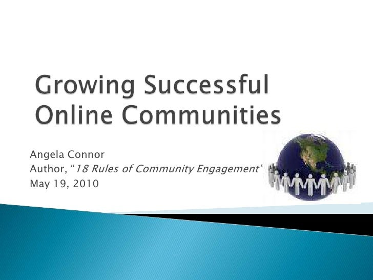 """Growing Successful Online Communities<br />Angela Connor<br />Author, """"18 Rules of Community Engagement""""<br />May 19, 2010..."""
