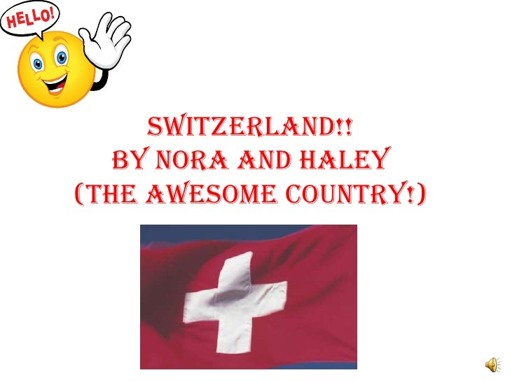 Switzerland!!   By Nora and Haley(The awesome country!)
