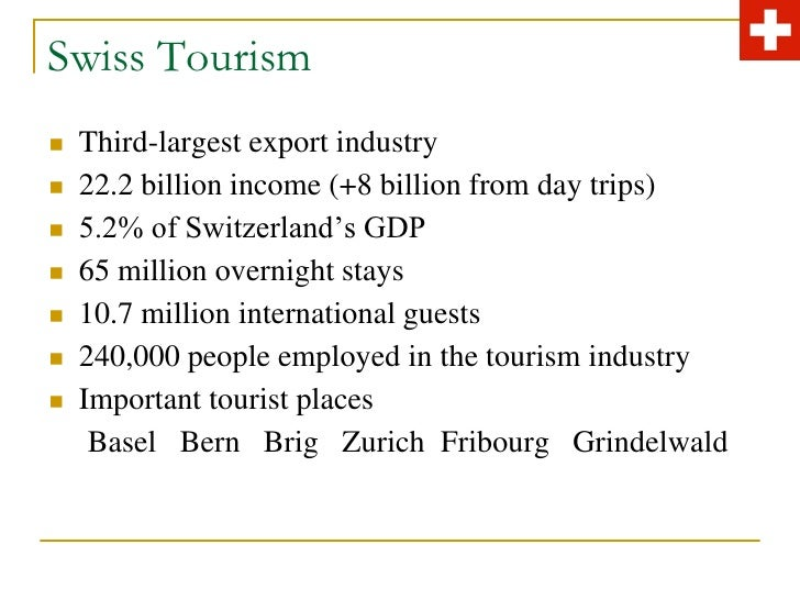 tourism industry in switzerland Switzerland puzzles many in medical tourism as it keeps increasing medical tourism numbers despite having some of the highest prices in the world lianne van den bos of euromonitor international explains, the continued high prices in switzerland, when co.