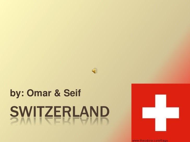 by: Omar & SeifSWITZERLAND