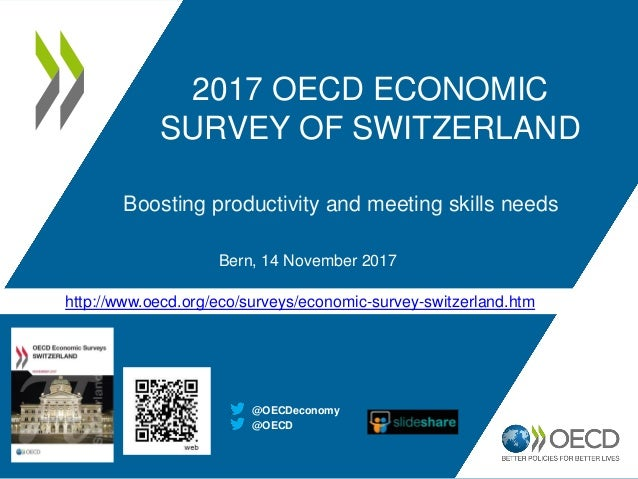 http://www.oecd.org/eco/surveys/economic-survey-switzerland.htm 2017 OECD ECONOMIC SURVEY OF SWITZERLAND Boosting producti...