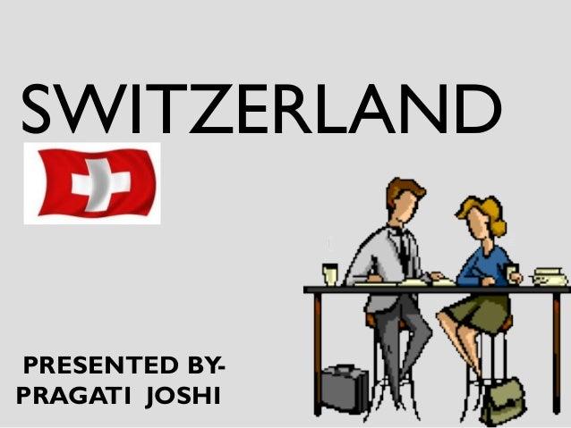 SWITZERLAND PRESENTED BY- PRAGATI JOSHI