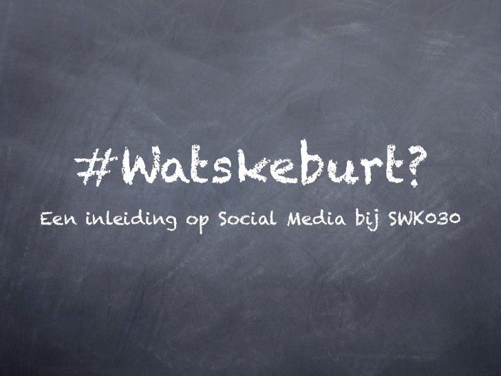 #Watskeburt?Een inleiding op Social Media bij SWK030